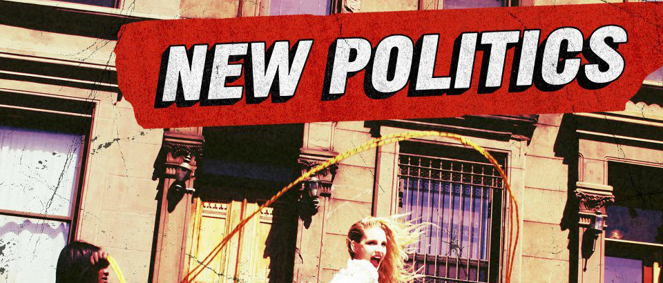 new politics banner - New Politics - A Bad Girl in Harlem (Album review)