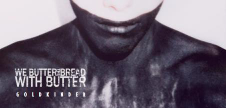 we butter slide -  We Butter The Bread With Butter - Goldkinder (Album review)
