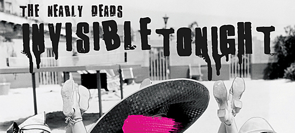 nearly deads article edited 1 - The Nearly Deads - Invisible Tonight (Album review)