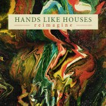Hands Like Houses Reimagine