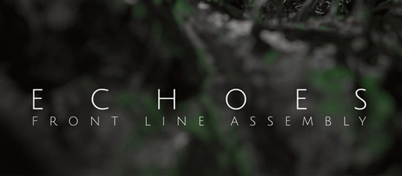 echoes edited 1 - Front Line Assembly - Echoes (Album Review)
