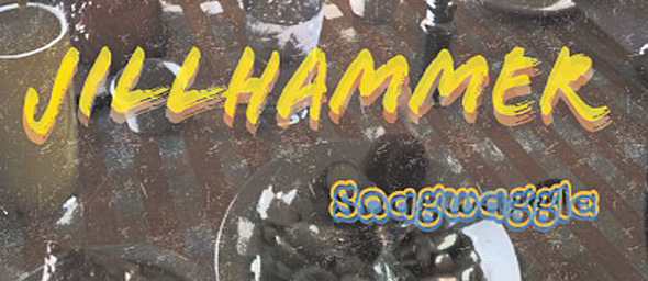 jillhammer1 - Jillhammer - Snagwaggle (Album Review)