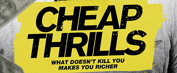 cheap trills edited 1 - Cheap Thrills (Movie Review)