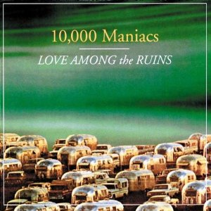 Love_Among_the_Ruins_(10,000_maniacs_album)_coverart