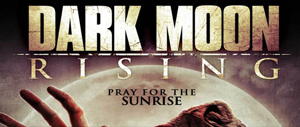DARK MOON RISING FINAL 1 edited 1 - Win A Copy Of Dark Moon Rising On DVD