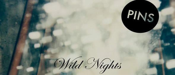 pins wild nights new album1 - PINS - Wild Nights (Album Review)