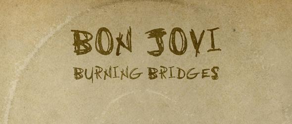 bon jovi album edited 1 - Bon Jovi - Burning Bridges (Album Review)