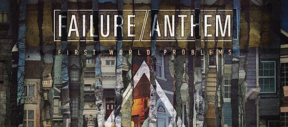 failure slide - Failure Anthem - First World Problems (Album Review)