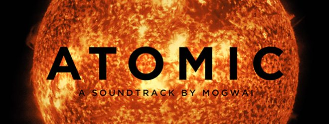 mogwai 1 - Mogwai - Atomic (Album Review)