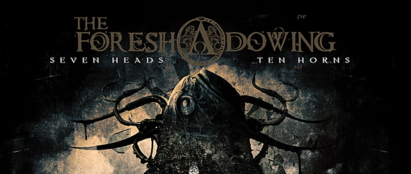 TheForeshadowing slide - The Foreshadowing - Seven Heads Ten Horns (Album Review)