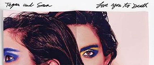 tegan and sara album slide - Tegan And Sara - Love You To Death (Album Review)