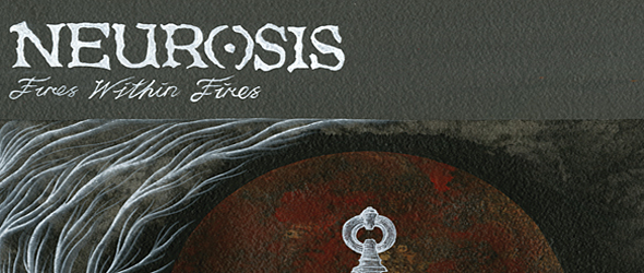 Neurosis slide - Neurosis - Fires Within Fires (Album Review)