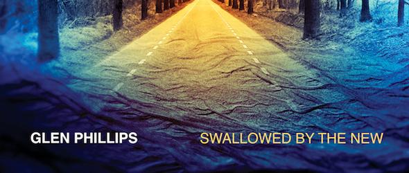 glen phillips swallowed slide - Glen Phillips - Swallowed by the New (Album Review)