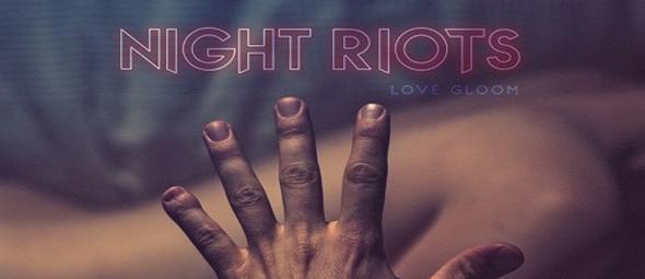 night riots love - Night Riots - Love Gloom (Album Review)