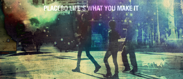 placebo life edited 1 - Placebo - Life's What You Make It (Album Review)