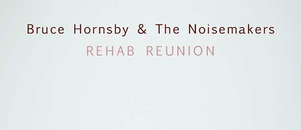 bruce slide - Bruce Hornsby & The Noisemakers - Rehab Reunion (Album Review)