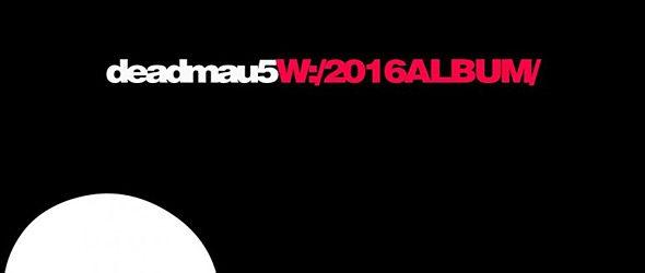 deadmau5 slide - Deadmau5 - W:/2016ALBUM/ (Album Review)