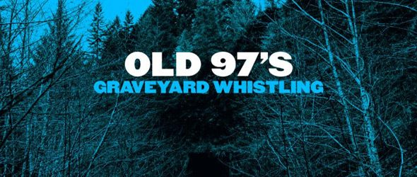 old 97s slide - Old 97's - Graveyard Whistling (Album Review)