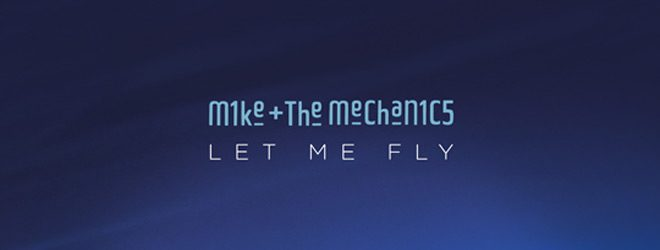 Let Me Fly slide - Mike + The Mechanics - Let Me Fly (Album Review)