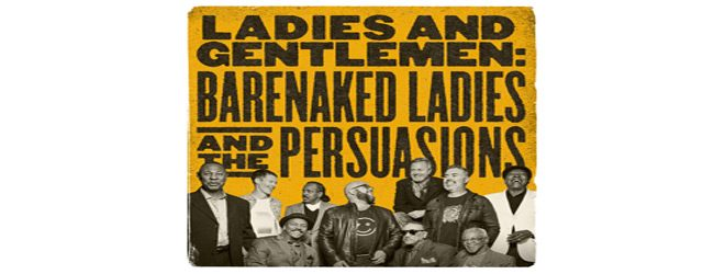 barenaked slide - Barenaked Ladies - Ladies And Gentlemen: Barenaked Ladies And The Persuasions (Album Review)