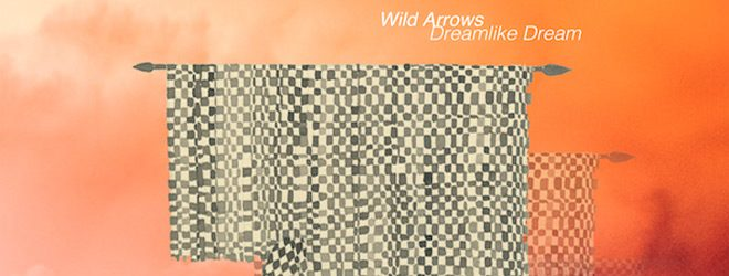 wild arrows slide - Wild Arrows - Dreamlike Dream (Album Review)