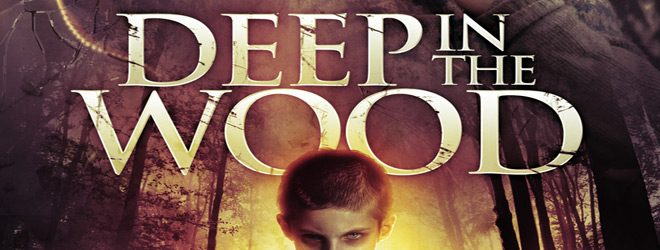 DEEP IN THE WOOD slide - Deep in the Wood (Movie Review)