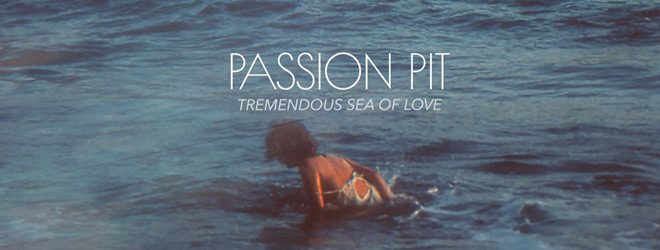 passion slide - Passion Pit - Tremendous Sea of Love (Album Review)
