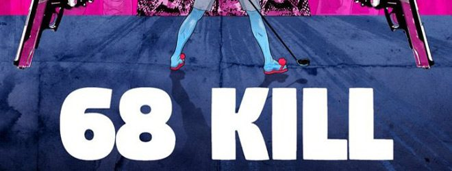 68 kill slide - 68 Kill (Movie Review)