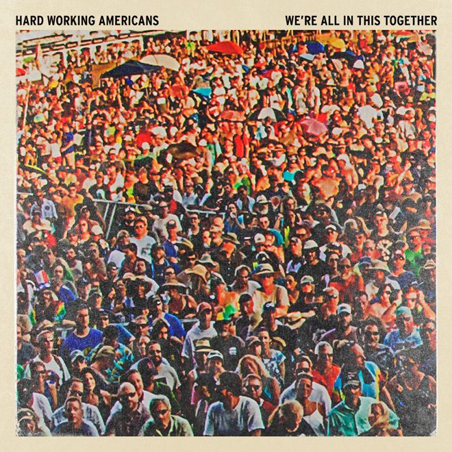 hard album cover - Hard Working Americans - We're All in This Together (Album Review)