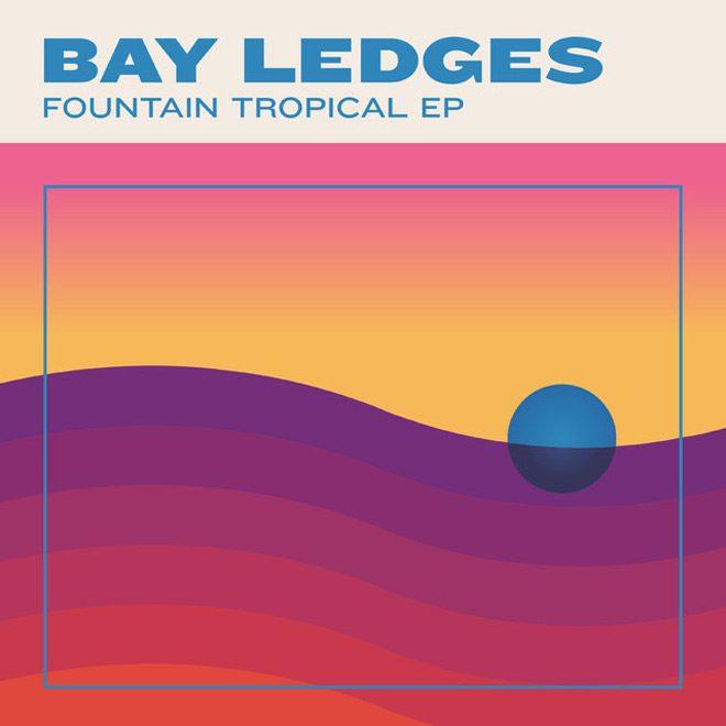 bay album - Bay Ledges - Fountain Tropical (EP Review)