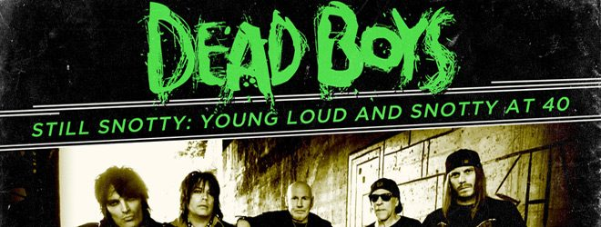 dead boy slide - Dead Boys - Still Snotty: Young Loud and Snotty at 40! (Album Review)