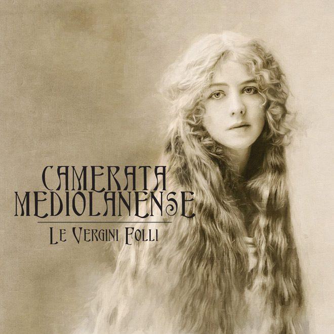 Camerata Mediolanense   Le Vergini Folli   2000x2000 300 - Camerata Mediolanense - Le Vergini Folli (Album Review)