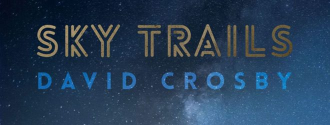 sky slide - David Crosby - Sky Trails (Album Review)