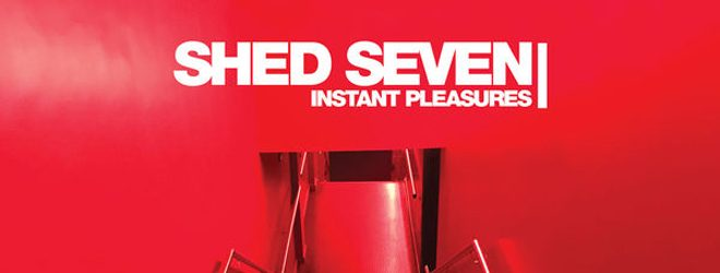 Shed Seven slide - Shed Seven - Instant Pleasures (Album Review)
