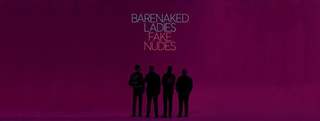 barenaked slide - Barenaked Ladies - Fake Nudes (Album Review)