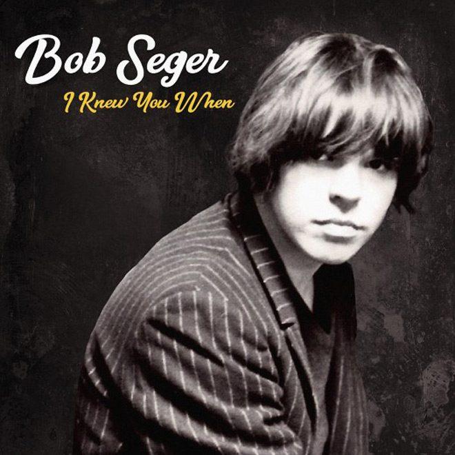 bob album - Bob Seger - I Knew You When (Album Review)