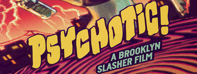 PSYCHOTIC slide - Psychotic! A Brooklyn Slasher (Movie Review)