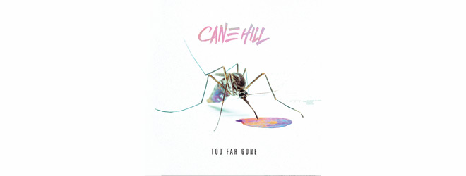 cane slide - Cane Hill - Too Far Gone (Album Review)