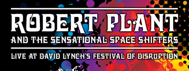 ROBERT SLIDE - Robert Plant & The Sensational Space Shifters at David Lynch's Festival of Disruption (Live DVD Review)