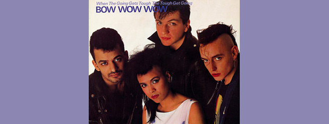 bow wow slide - Bow Wow Wow - When the Going Gets Tough, the Tough Get Going 35 Years Later
