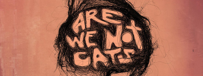 cats slide - Are We Not Cats (Movie Review)