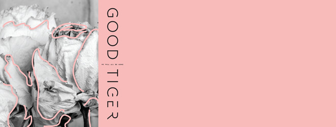 good tiger slide - Good Tiger - We Will All Be Gone (Album Review)