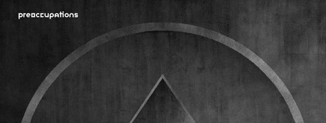 pre album slide - Preoccupations - New Material (Album Review)