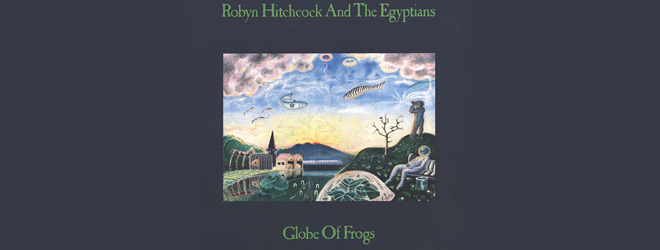 robyn slide - Robyn Hitchcock & Egyptians - Globe of Frogs 30 Years Later