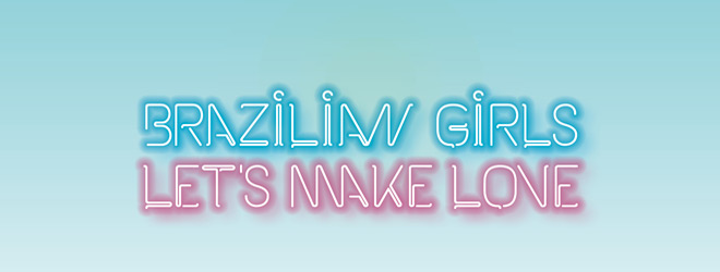 BrazilianGirls LetsMakeLove slide - Brazilian Girls - Let's Make Love (Album Review)