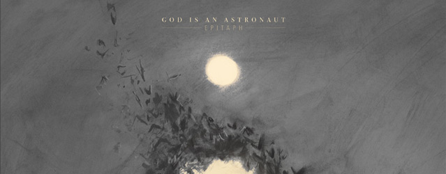 god is slide - God Is An Astronaut - Epitaph (Album Review)