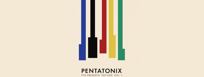 pen slide - Pentatonix - PTX Presents: Top Pop, Vol. I (Album Review)