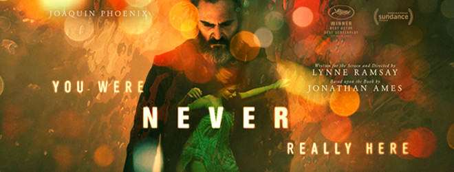 you were slide - You Were Never Really Here (Movie Review)
