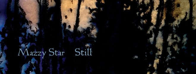 mazzy star slide - Mazzy Star - Still (EP Review)