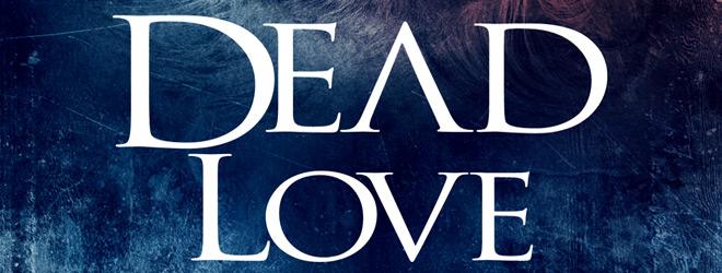 dead love slide - Dead Love (Movie Review)